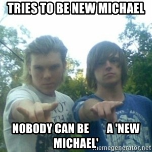 god of punk rock - tries to be new michael Nobody can be        a 'new michael'