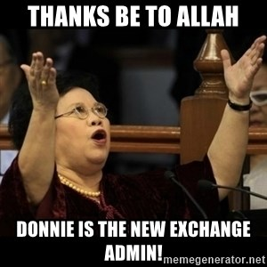 Miriam Santiago Kagaguhan - Thanks be to allah Donnie is the new exchange admin!