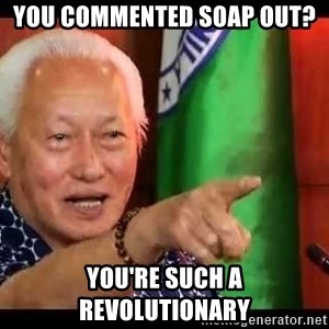 Mayor Lim Meme - YOU COMMENTED SOAP OUT?  YOU'RE SUCH A REVOLUTIONARY