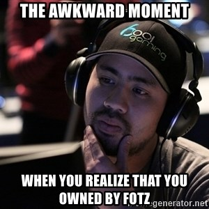 Thoughtful Pro Gamer - the awkward moment when you realize that you owned by fotz