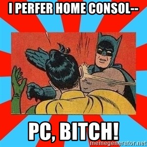 Batman Bitchslap - I perfer home consol-- pc, bitch!