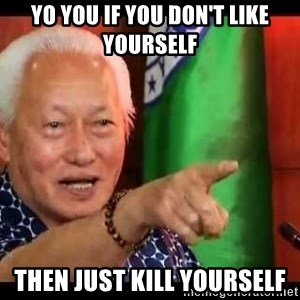 Mayor Lim Meme - YO YOU IF YOU DON'T LIKE YOURSELF THEN JUST KILL YOURSELF