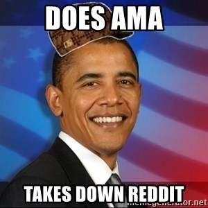Scumbag Obama - Does ama takes down reddit
