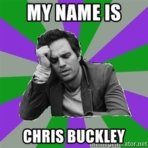 Forever Alone Bruce - MY NAME IS  CHRIS BUCKLEY