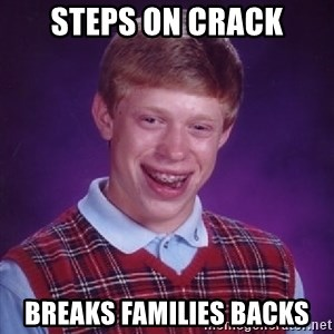 Bad Luck Brian - steps on crack breaks families backs