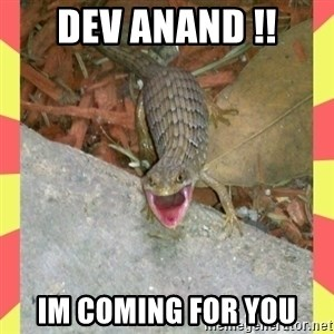 lizard - Dev Anand !! Im COMING FOR YOU