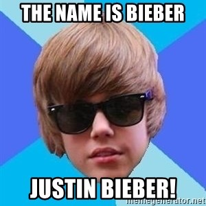Just Another Justin Bieber - THE NAME IS BIEBER JUSTIN BIEBER!