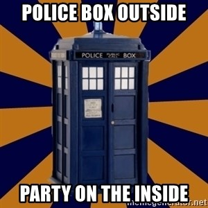 Dr. Who's TARDIS - police box outside party on the inside