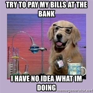 Dog Scientist - Try to pay my bills at the bank i have no idea what im doing