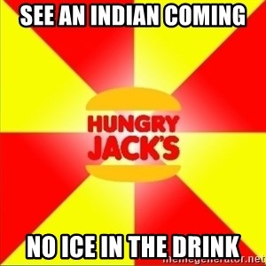 Hungry Jack's Australia - See an Indian coming no ice in the drink