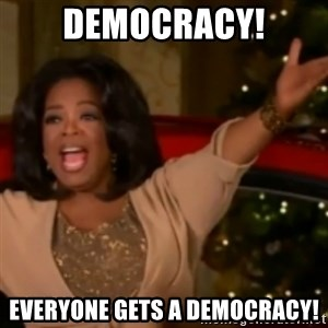 The Giving Oprah - DEmocracy! everyone gets a democracy!
