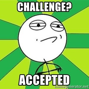 Challenge Accepted 2 - CHALLENGE? ACCEPTED