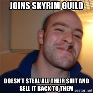 Good Guy Greg - joins skyrim guild doesn't steal all their shit and sell it back to them