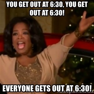 The Giving Oprah - You get out at 6:30, you get out at 6:30! everyone gets out at 6:30!