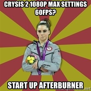 Not Impressed Makayla - Crysis 2 1080p max settings 60fps? Start up afterburner