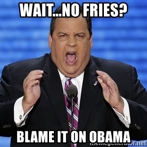Hungry Chris Christie - wait...no fries? Blame it on Obama