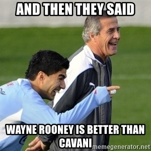 Luis Suarez - AND THEN THEY SAID WAYNE ROONEY IS BETTER THAN CAVANI