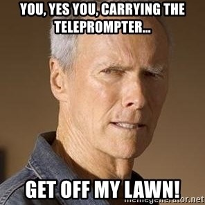 Clint Eastwood - you, yes you, carrying the teleprompter... get off my lawn!