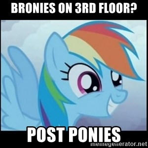 Post Ponies - BRONIES ON 3RD FLOOR? POST PONIES