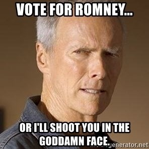 Clint Eastwood - Vote for Romney... Or I'll shoot you in the goddamn face.