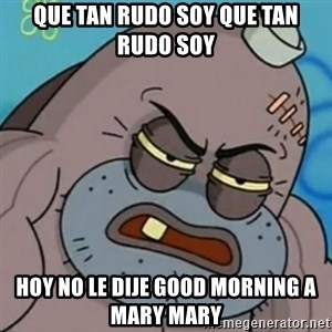 Spongebob How Tough Am I? - que tan rudo soy que tan rudo soy hoy no le dije good morning a mary mary