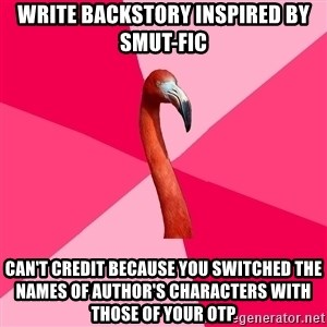 Fanfic Flamingo - Write backstory inspired by smut-fic can't credit because you switched the names of author's characters with those of your otp
