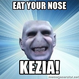 vold - EAT YOUR NOSE KEZIA!