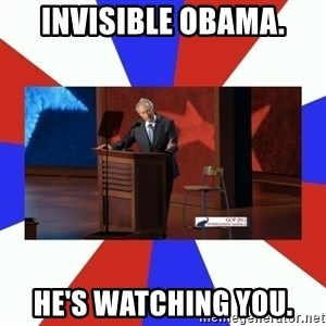 Invisible Obama - INVISIBLE OBAMA. HE'S WATCHING YOU.