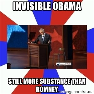 Invisible Obama - Invisible Obama Still more substance than romney