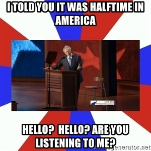 Invisible Obama - I Told you it was halftime in america Hello?  Hello? Are you Listening to me?