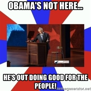 Invisible Obama - Obama's not here... he's out doing good for the people!