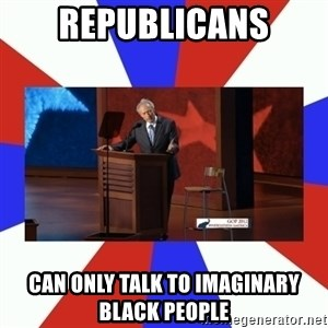 Invisible Obama - republicans can only talk to imaginary black people