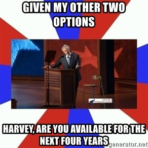 Invisible Obama - Given my other two options Harvey, are you available for the next four years
