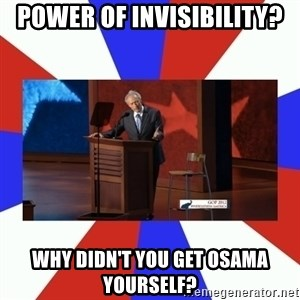 Invisible Obama - Power of invisibility? Why didn't you get Osama yourself?