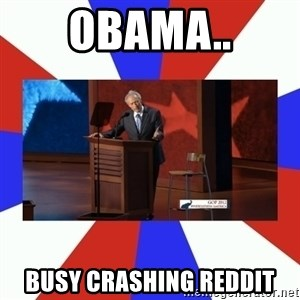 Invisible Obama - Obama.. busy crashing Reddit