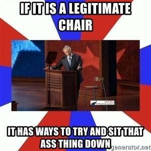 Invisible Obama - If it is a legitimate chair it has ways to try and sit that ass thing down