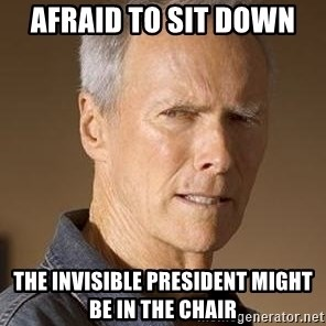 Clint Eastwood - afraid to sit down  the invisible president might be in the chair