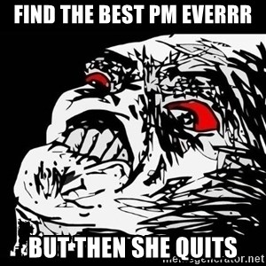 Rage Face - FIND THE BEST PM EVERRR BUT THEN SHE QUITS