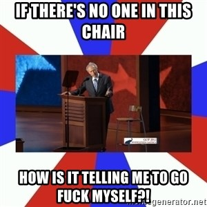 Invisible Obama - If there's no one in this chair how is it telling me to go fuck myself?!
