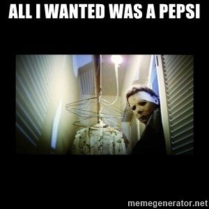 Michael Myers - all i wanted was a pepsi