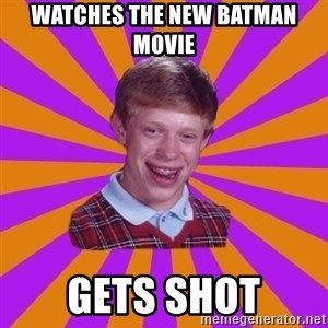 Unlucky Brian Strikes Again - watches the new batman movie gets shot