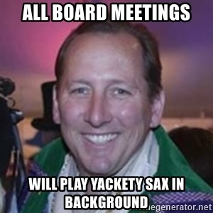 Pirate Textor - all board meetings will play yackety sax in background