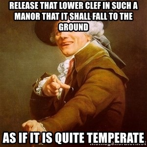 Joseph Ducreux - release that lower clef in such a manor that it shall fall to the ground as if it is quite temperate