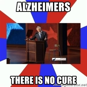 Invisible Obama - Alzheimers There is no cure