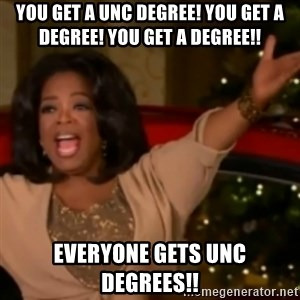 The Giving Oprah - You get a UNC Degree! You get a degree! You get a degree!! Everyone gets UNC Degrees!!