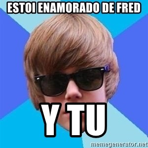 Just Another Justin Bieber - ESTOI ENAMORADO DE FRED Y TU