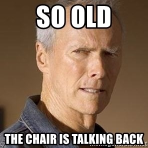 Clint Eastwood - so OLD The Chair is TAlking Back