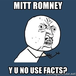 Y U No - Mitt Romney y u no use facts?
