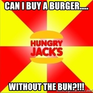 Hungry Jack's Australia - CAn i buy a burger..... WITHOUT THE BUN?!!!