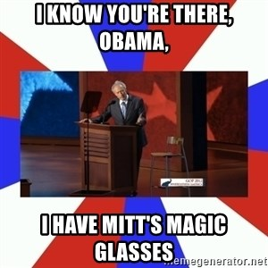 Invisible Obama - I know you're there, Obama,  I have Mitt's Magic glasses